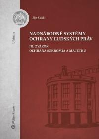 Nadnárodné systémy ochrany ľudských práv. III. zväzok. Ochrana súkromia a majetku