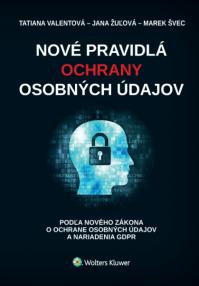 Nové pravidlá ochrany osobných údajov - podľa nového zákona o ochrane osobných údajov a nariadenia GDPR